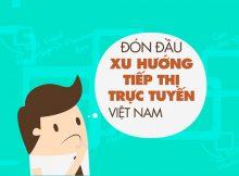 Cập nhật xu hướng tiếp thị trực tuyến năm 2019 tại Việt Nam (P.1)
