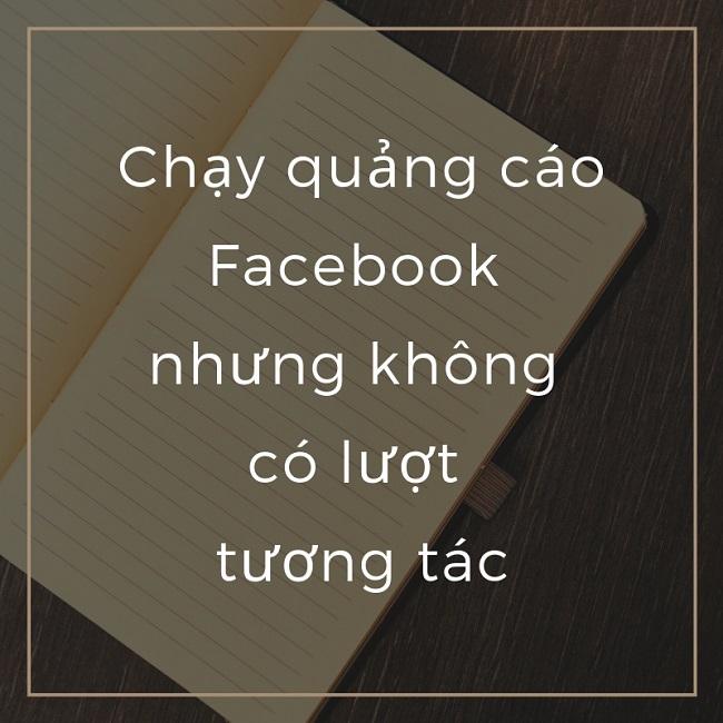 Tại sao chạy quảng cáo Facebook không có tương tác?