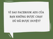 Vì sao post Facebook Ads của bạn không được chạy dù đã được duyệt?